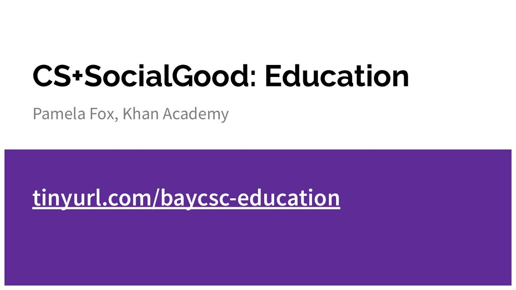 CS+SocialGood: Education Pamela Fox, Khan Acade...