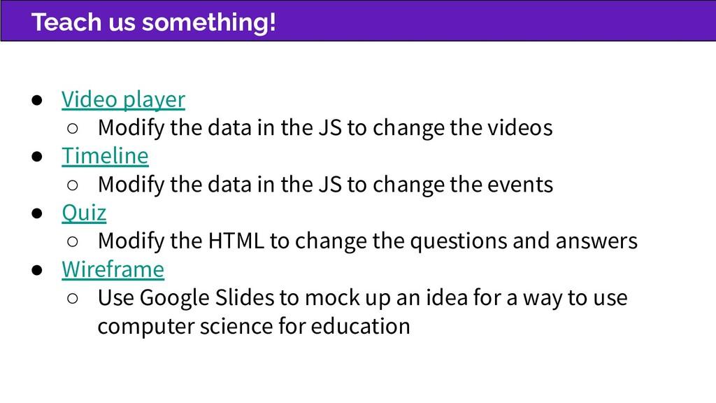Teach us something! ● Video player ○ Modify the...