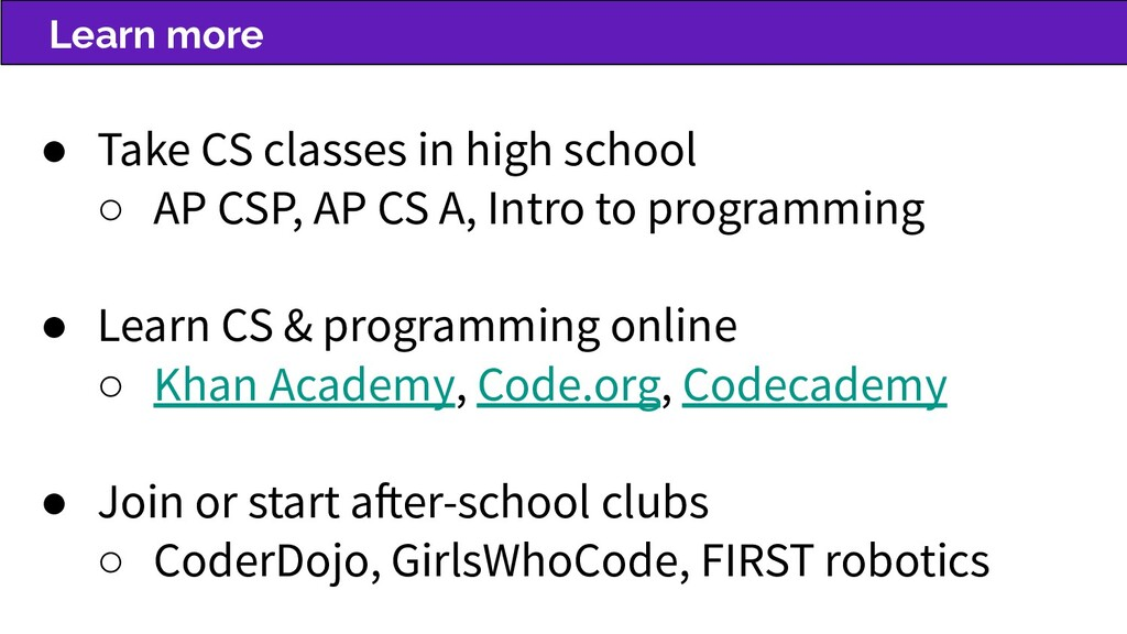 Learn more ● Take CS classes in high school ○ A...