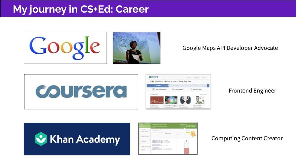 My journey in CS+Ed: Career Google Maps API Dev...