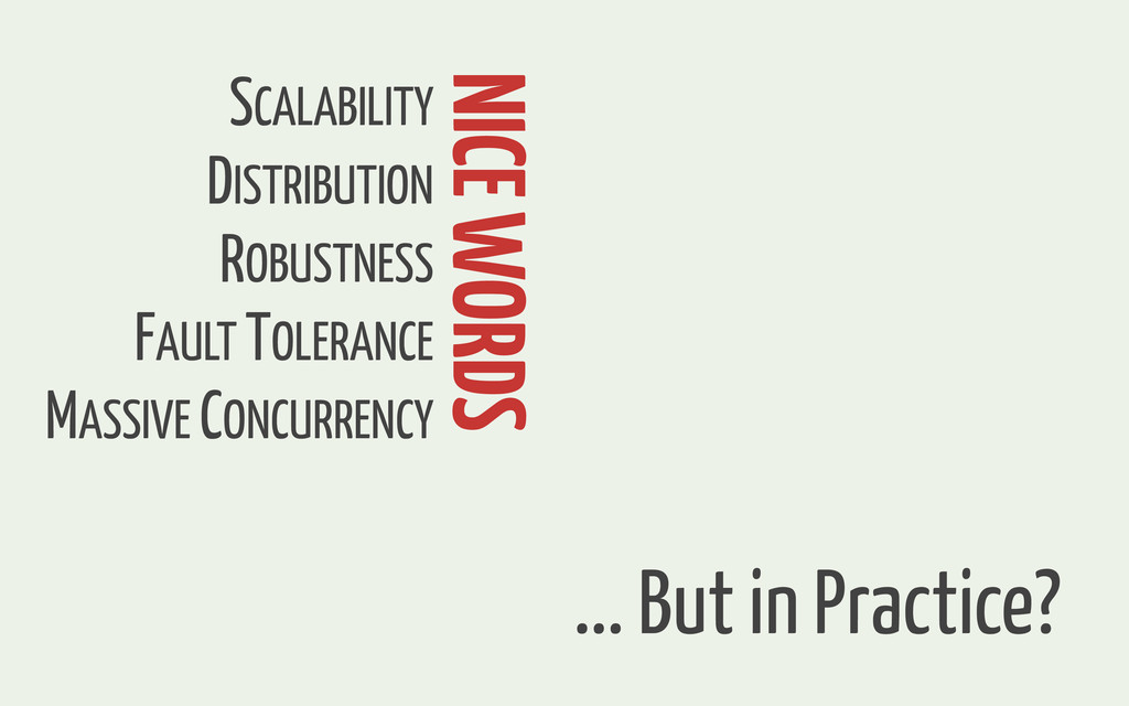 ... But in Practice? NICE WORDS SCALABILITY ROB...