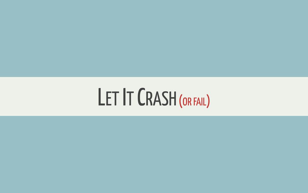 LET IT CRASH (OR FAIL)