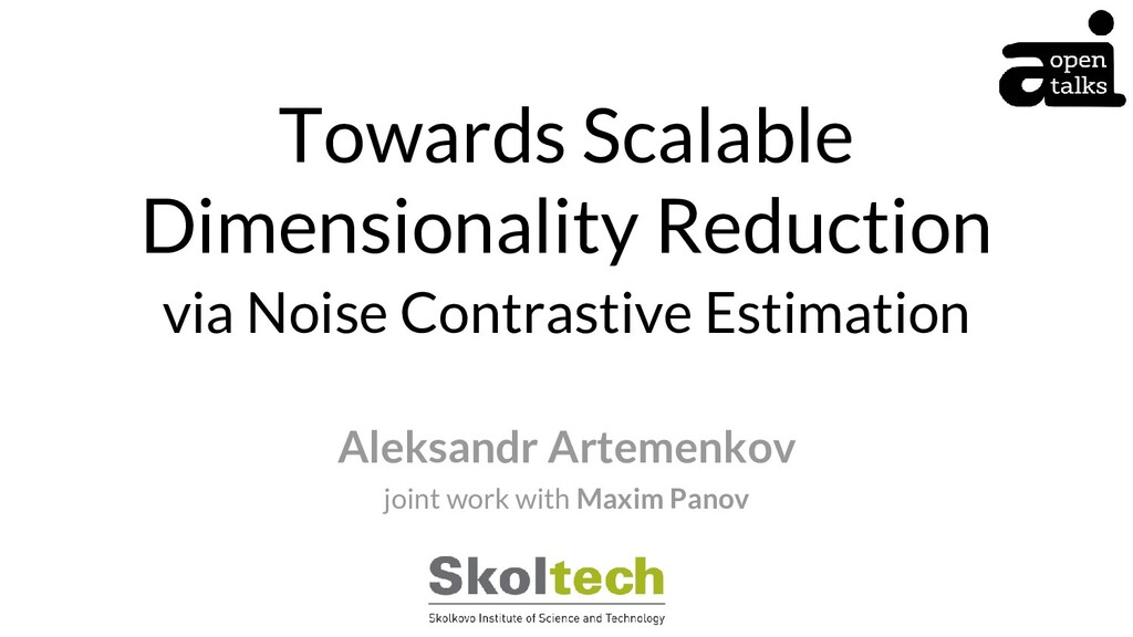 Towards Scalable Dimensionality Reduction Aleks...