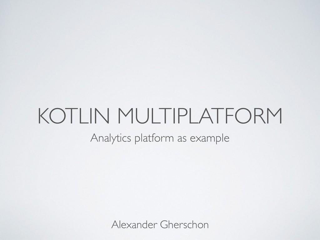 KOTLIN MULTIPLATFORM Analytics platform as exam...