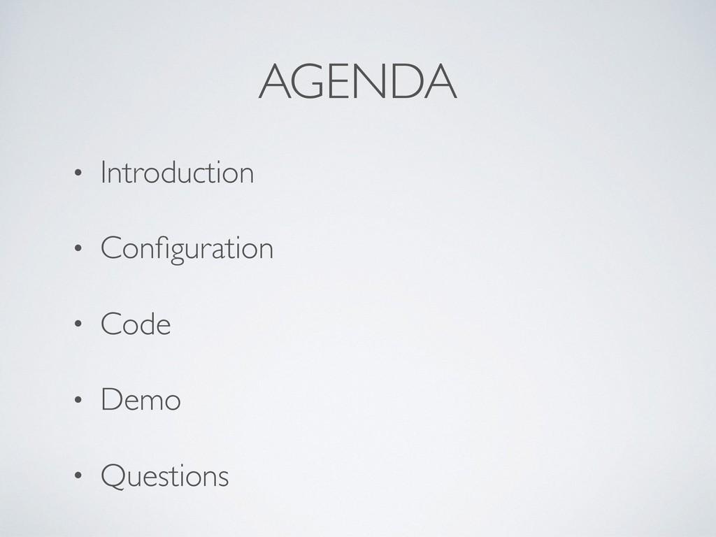 AGENDA • Introduction • Configuration • Code • D...
