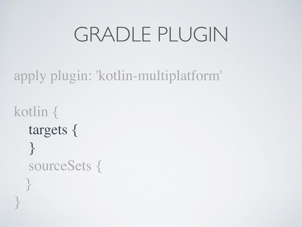apply plugin: 'kotlin-multiplatform' kotlin { t...