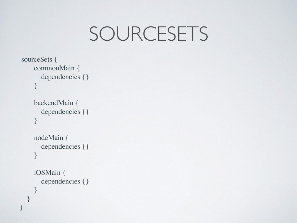 sourceSets { commonMain { dependencies {} } bac...