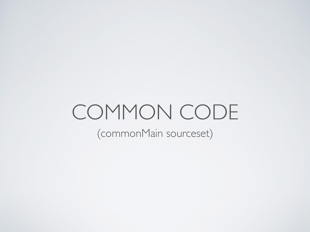 COMMON CODE (commonMain sourceset)