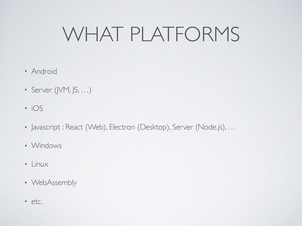 WHAT PLATFORMS • Android • Server (JVM, JS, …) ...