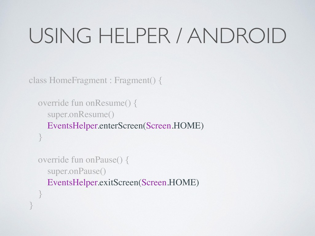 USING HELPER / ANDROID class HomeFragment : Fra...