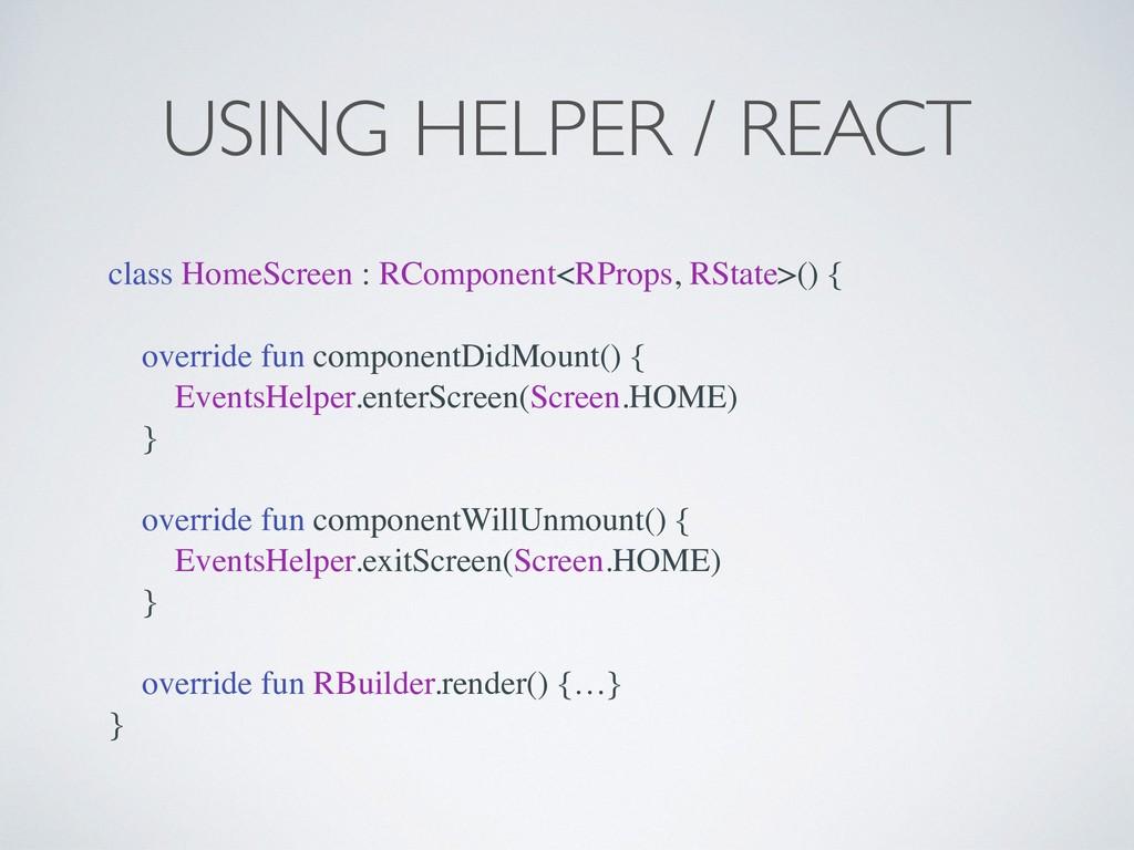 USING HELPER / REACT class HomeScreen : RCompon...