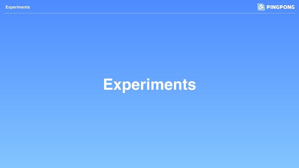 Experiments Experiments