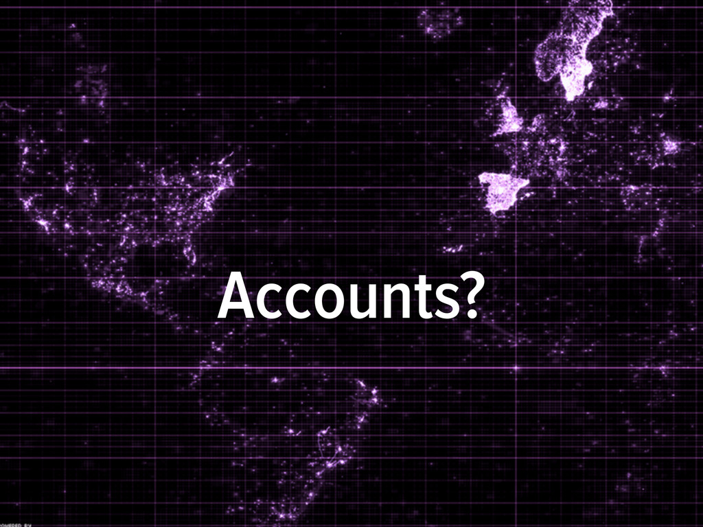 Accounts?