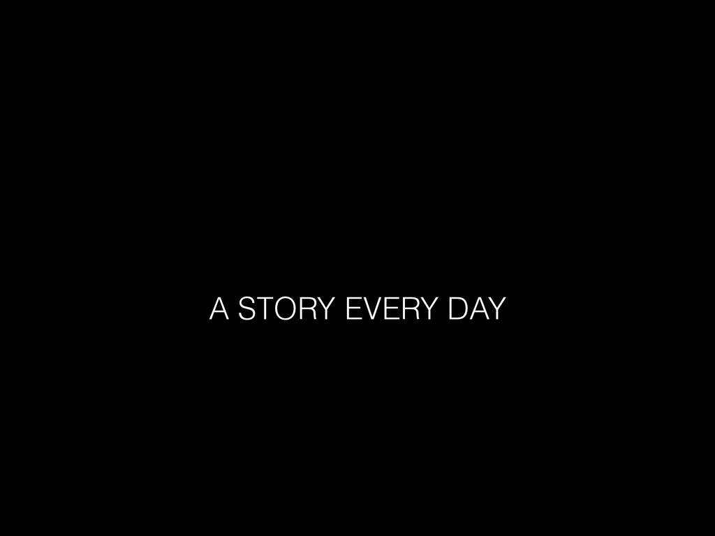 A STORY EVERY DAY