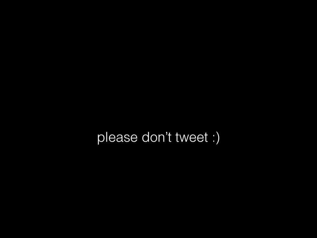 please don't tweet :)