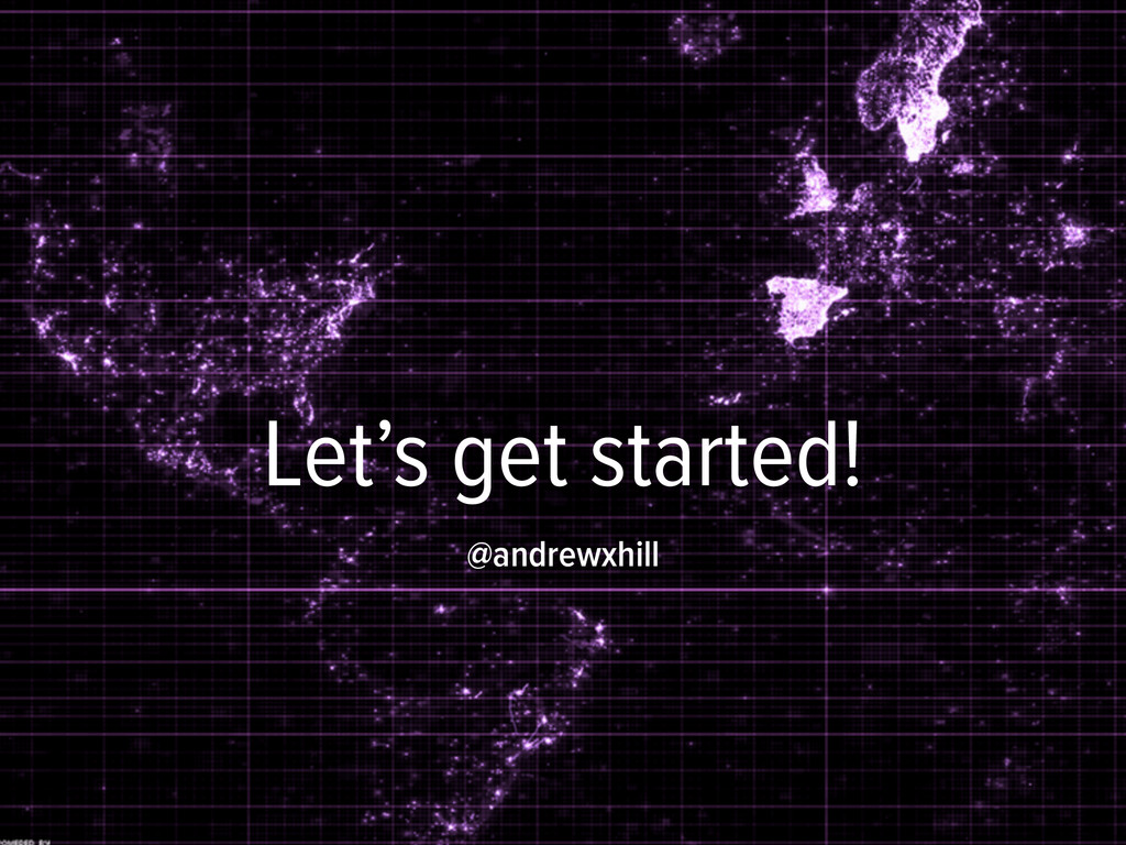Let's get started! @andrewxhill