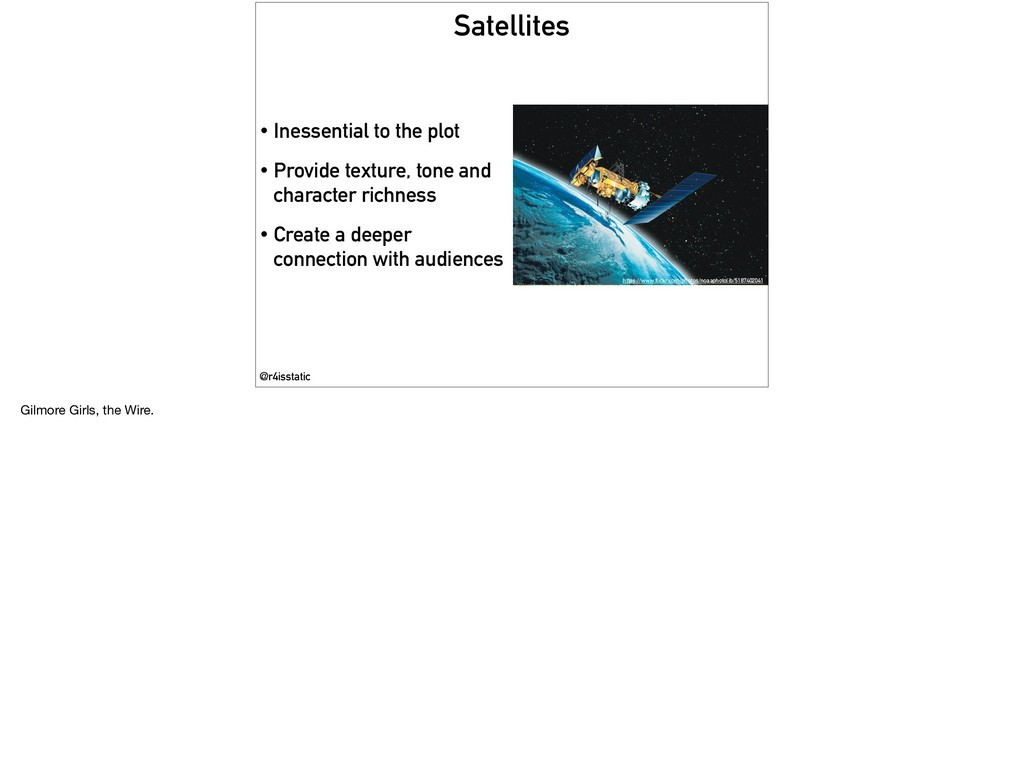 Satellites • Inessential to the plot • Provide ...