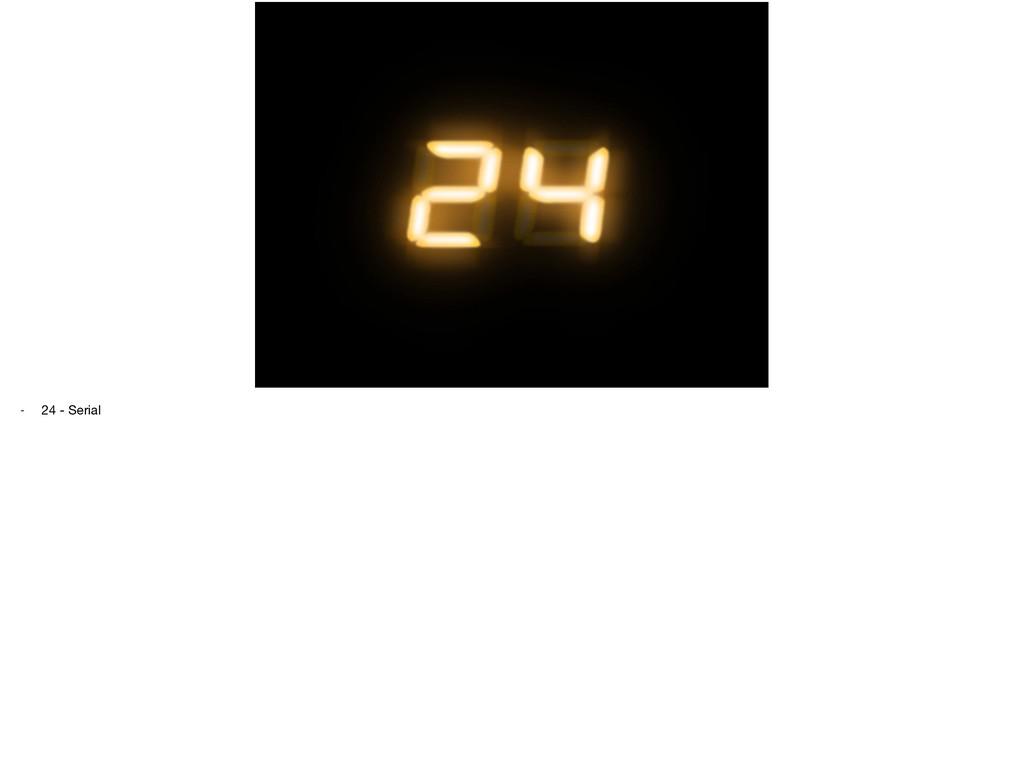 - 24 - Serial