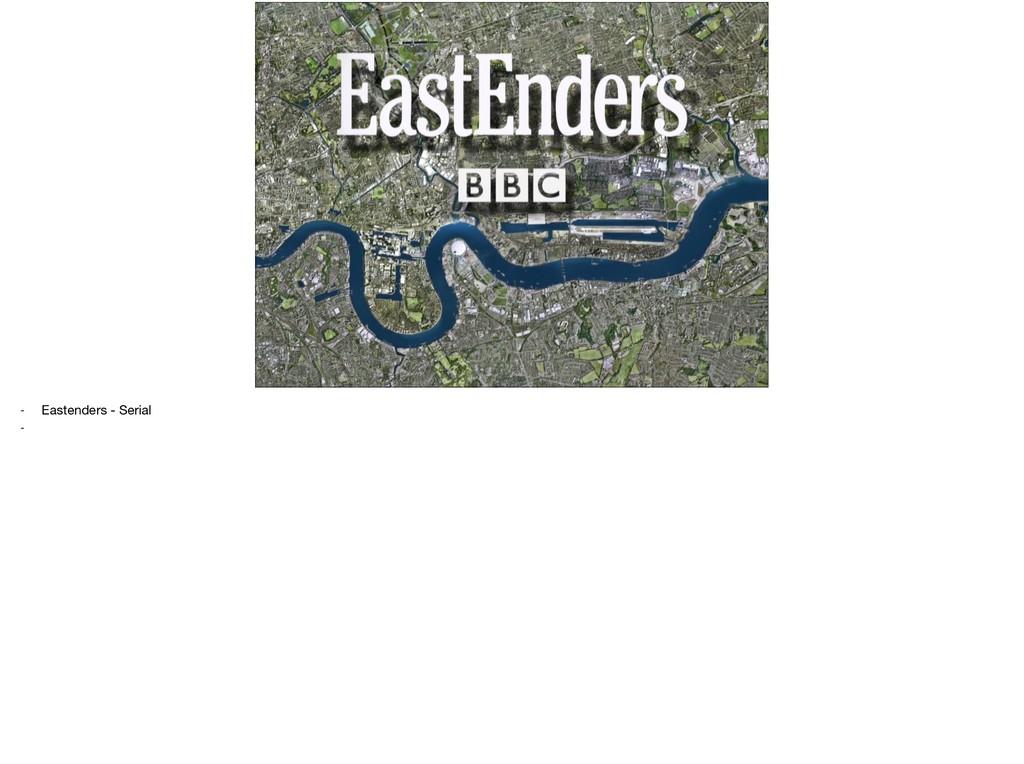 - Eastenders - Serial  -