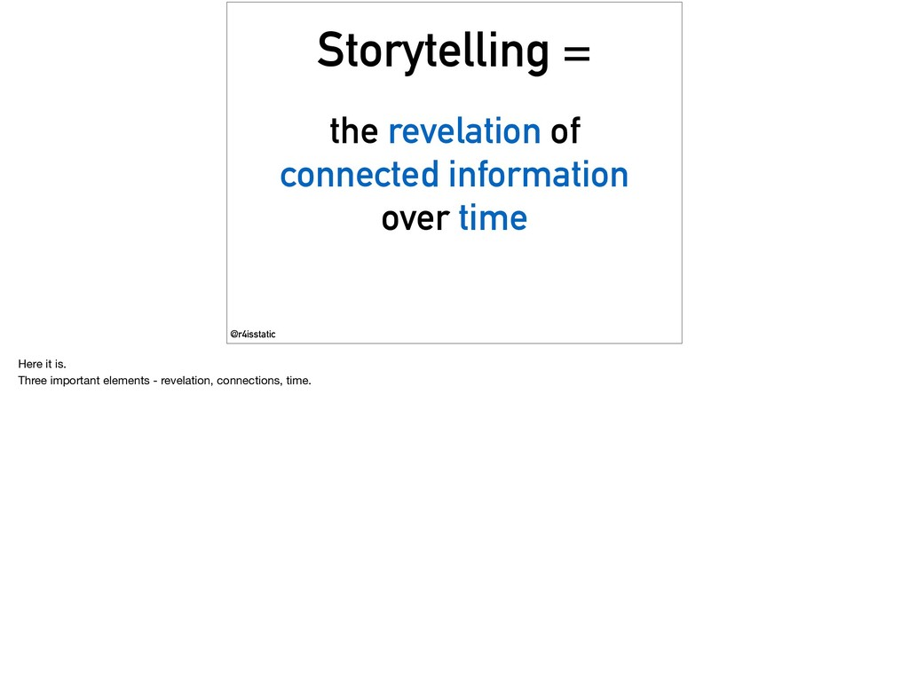 Storytelling = the revelation of connected info...