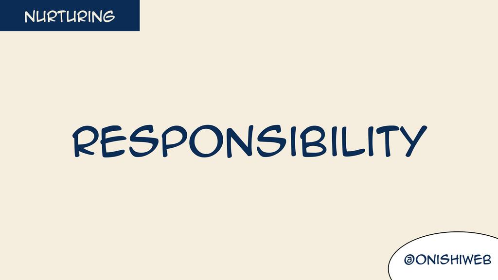 @onishiweb nurturing responsibility