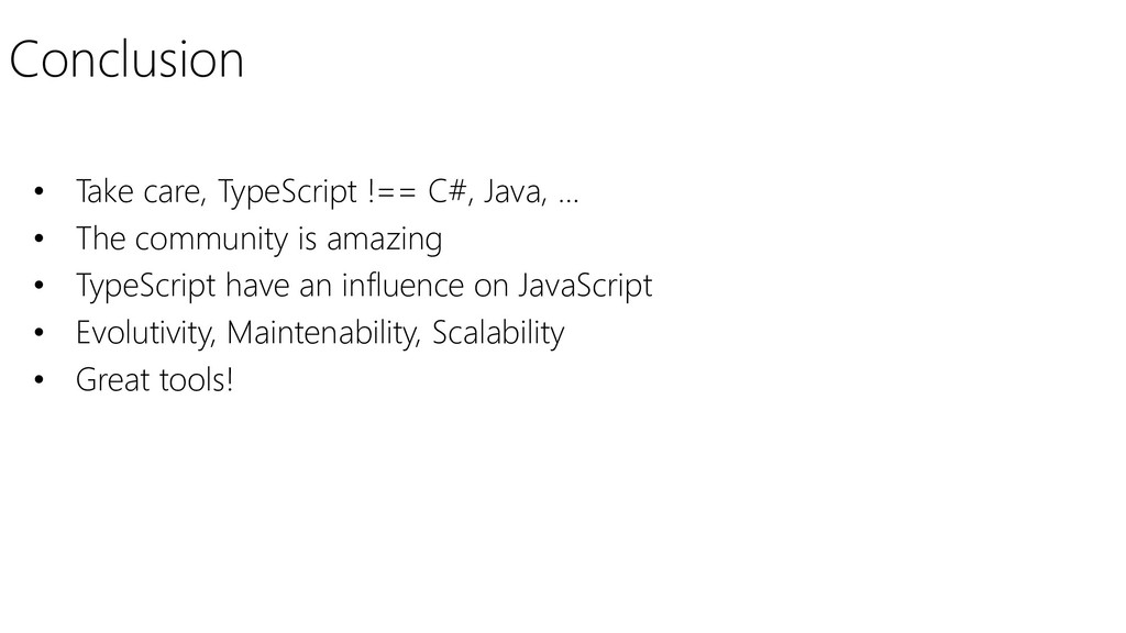 Conclusion • Take care, TypeScript !== C#, Java...