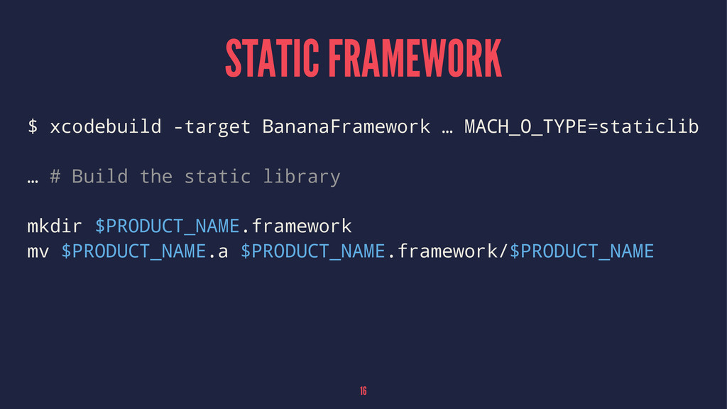 STATIC FRAMEWORK $ xcodebuild -target BananaFra...