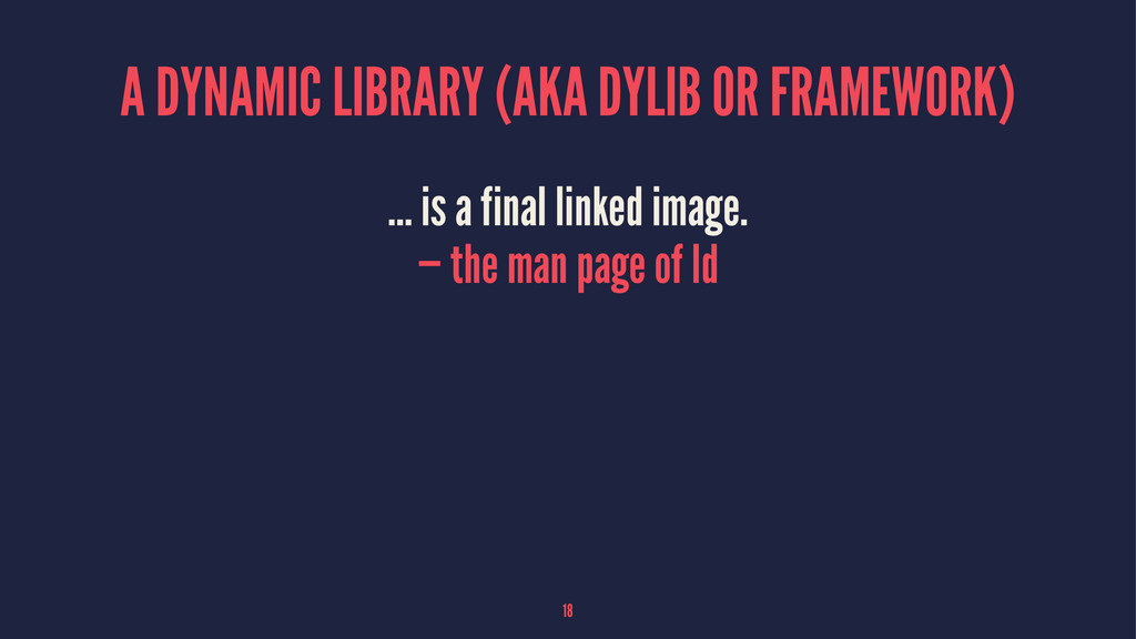A DYNAMIC LIBRARY (AKA DYLIB OR FRAMEWORK) … is...