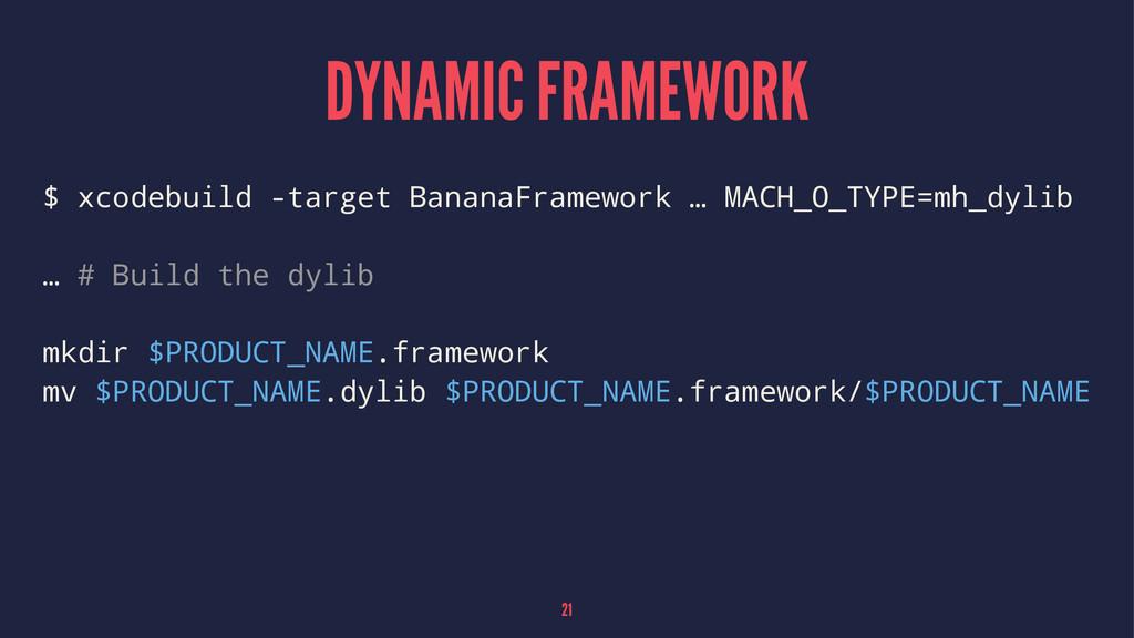 DYNAMIC FRAMEWORK $ xcodebuild -target BananaFr...
