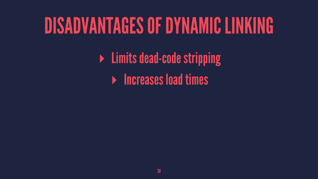 DISADVANTAGES OF DYNAMIC LINKING ▸ Limits dead-...