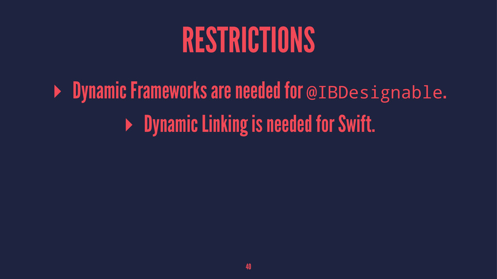 RESTRICTIONS ▸ Dynamic Frameworks are needed fo...