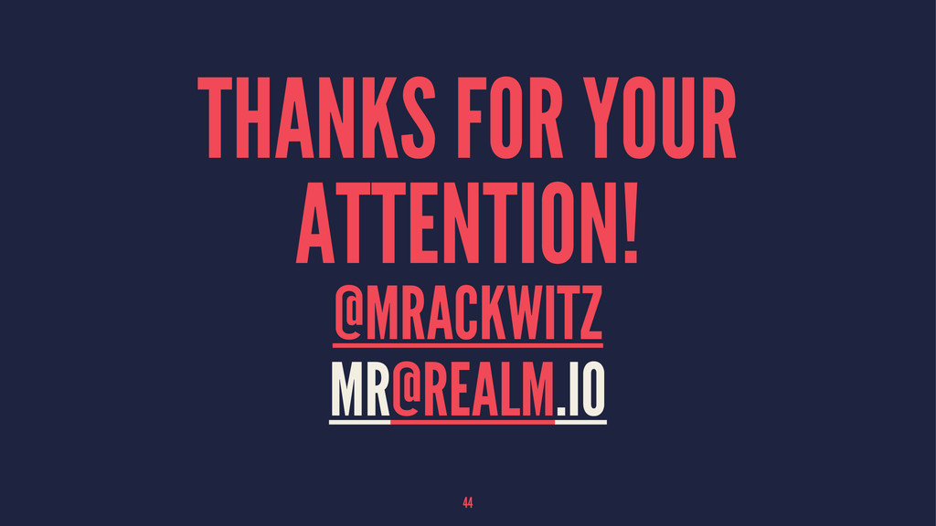THANKS FOR YOUR ATTENTION! @MRACKWITZ MR@REALM....