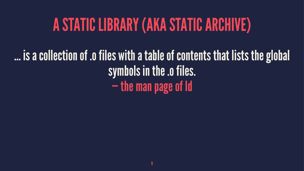 A STATIC LIBRARY (AKA STATIC ARCHIVE) … is a co...