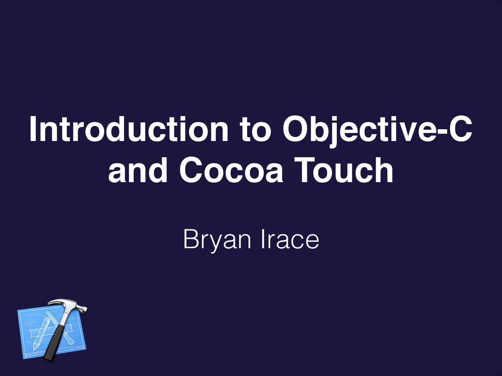 Introduction to Objective-C and Cocoa Touch Bry...