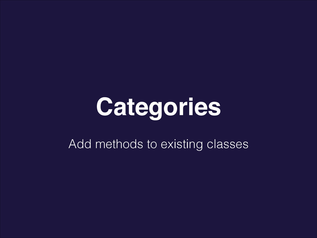 Add methods to existing classes Categories