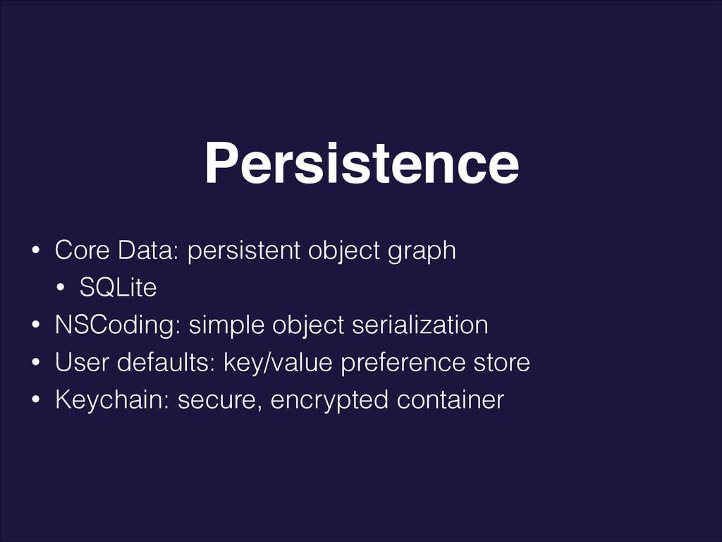 • Core Data: persistent object graph • SQLite •...