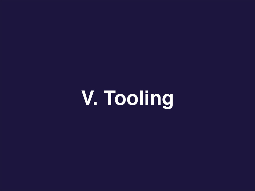 V. Tooling