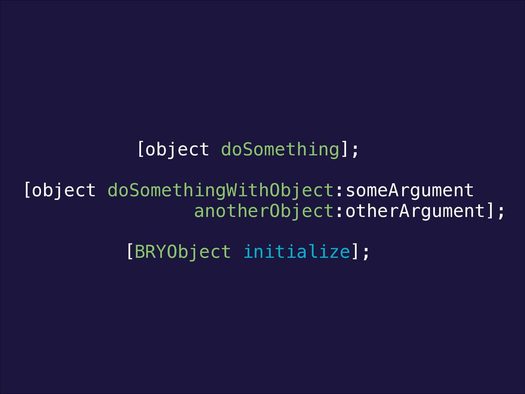 ! [object doSomething]; [object doSomethingWith...
