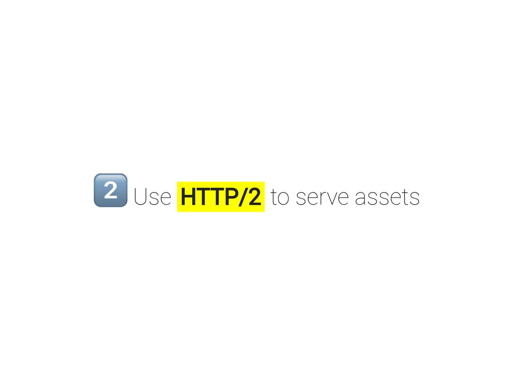 Use HTTP/2 to serve assets