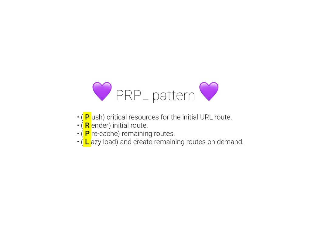 PRPL pattern • ( P ush) critical resources for ...