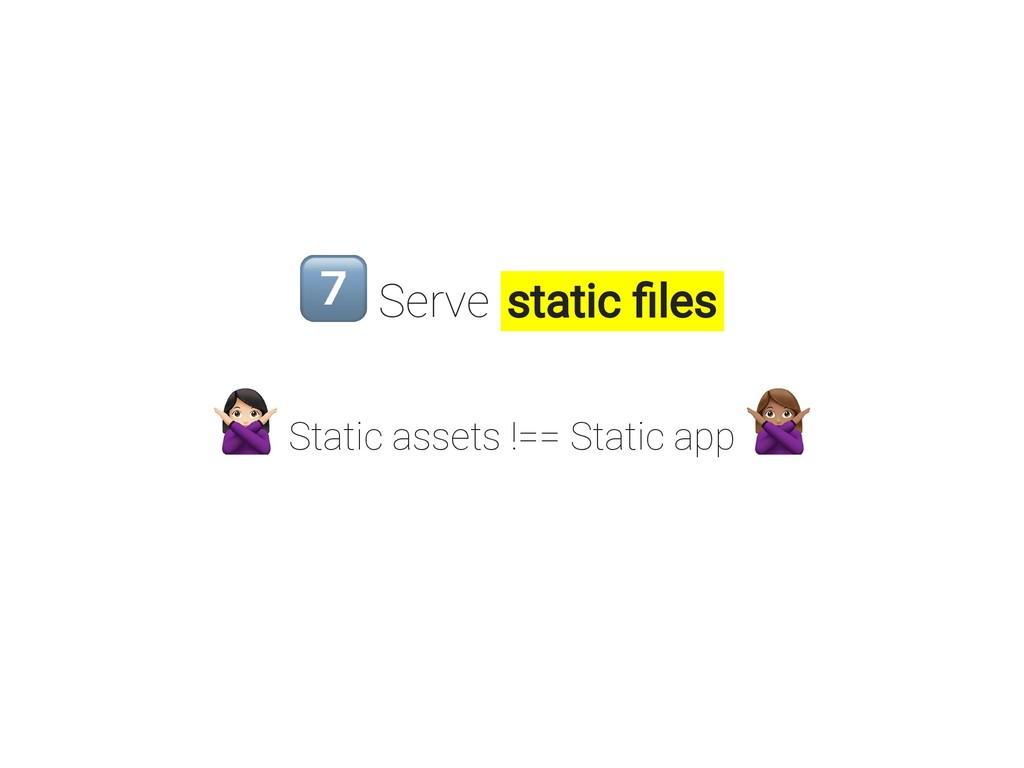 Serve static les Static assets !== Static app