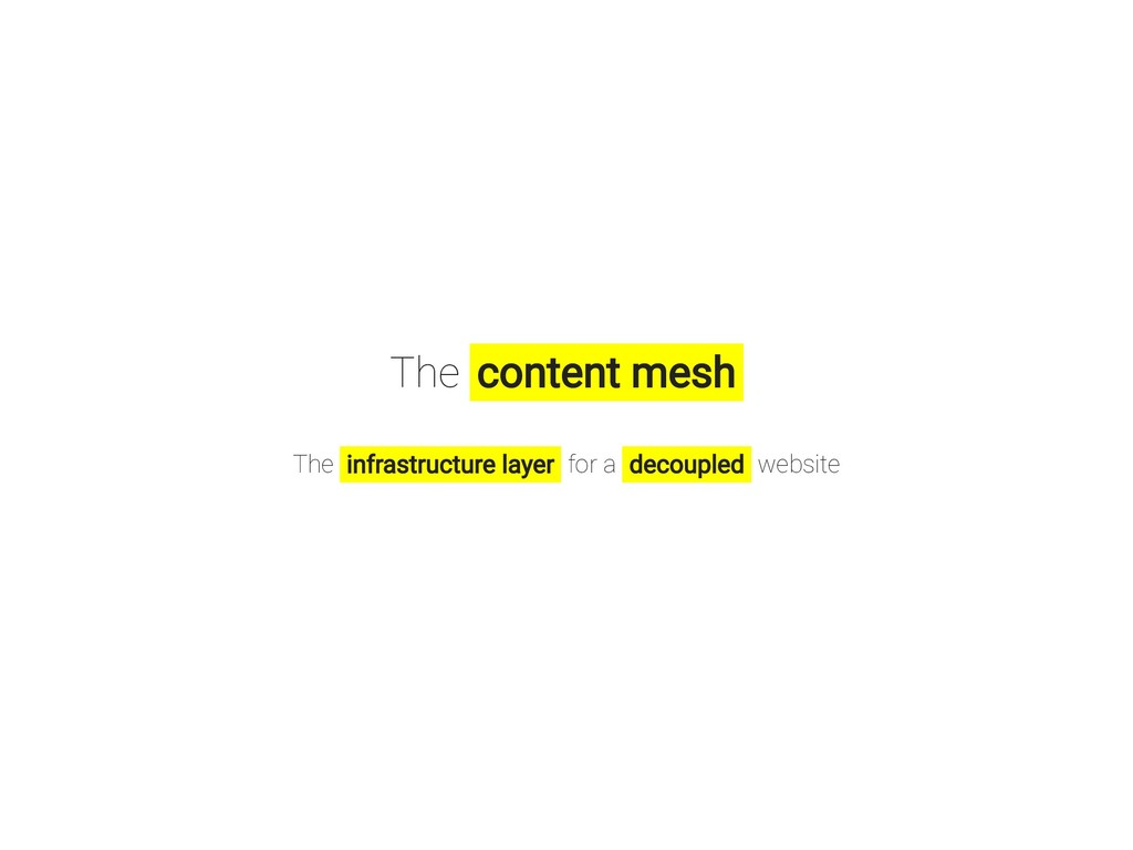 The content mesh The infrastructure layer for a...