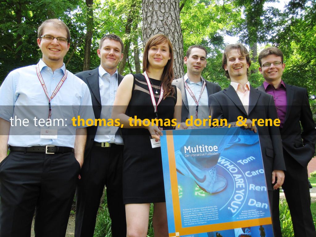 the team: thomas, thomas, dorian, & rene