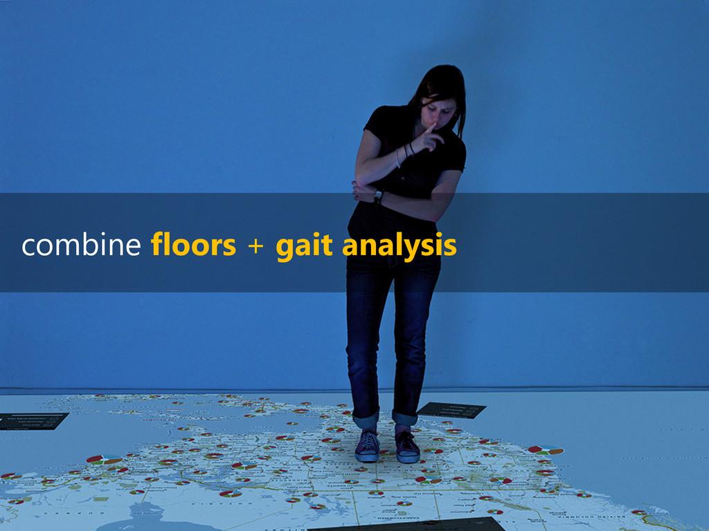 combine floors + gait analysis