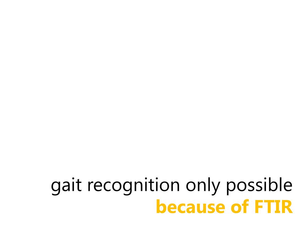 gait recognition only possible because of FTIR
