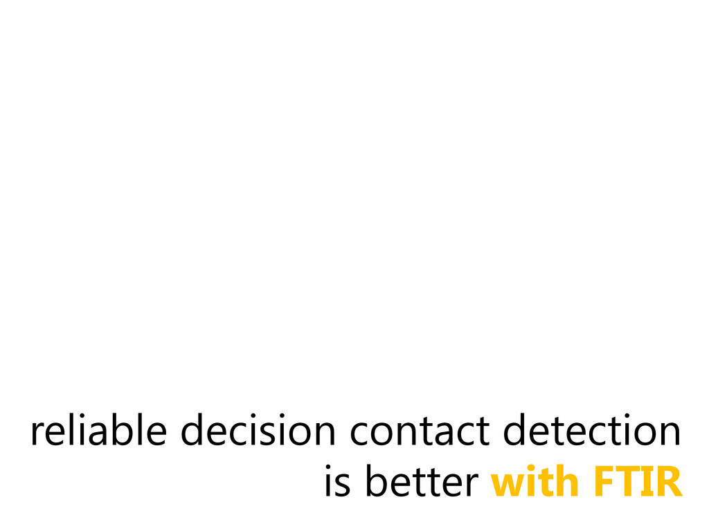 reliable decision contact detection is better w...
