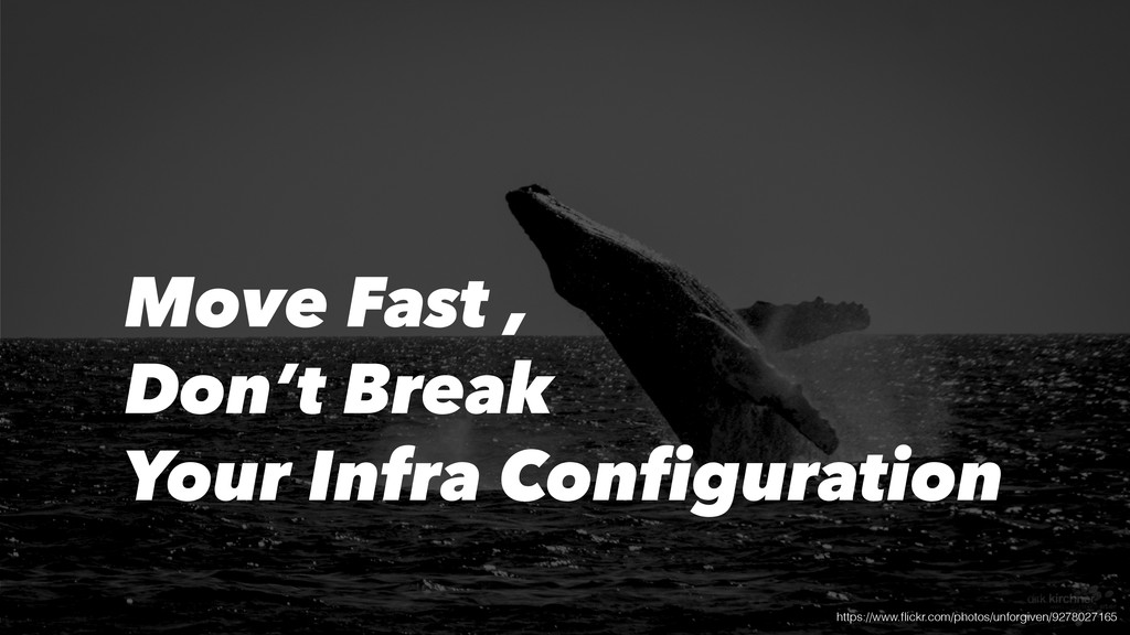 Move Fast , Don't Break Your Infra Configuratio...