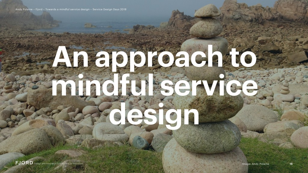 16 Andy Polaine – Fjord – Towards a mindful ser...