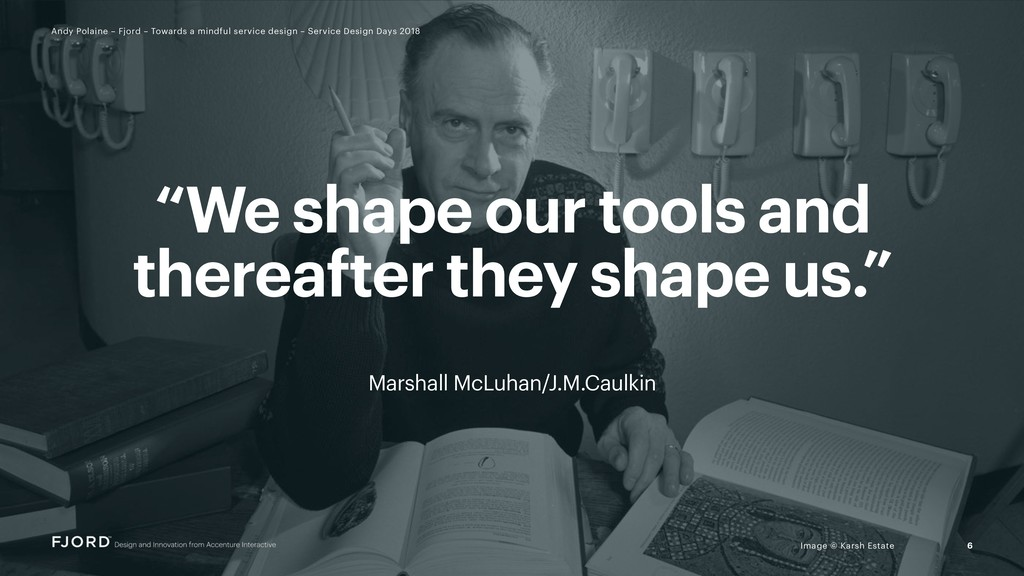 """We shape our tools and thereafter they shape u..."