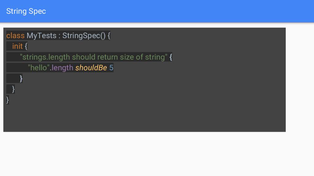 String Spec class MyTests : StringSpec() { init...